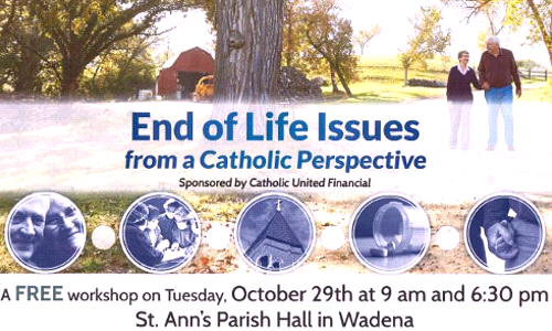 End of Life Issues From a Catholic Perspective           Tues, Oct 29 - 9 am & 6:30 pm